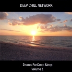 Deep Chill Network - Drones for Deep Sleep Vol. 1